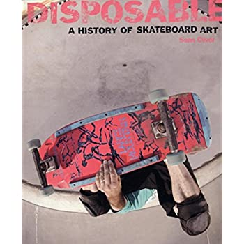 Disposable A History of Skateboard Art (Paperback)