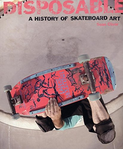 Disposable: A History of Skateboard Art por Sean Cliver