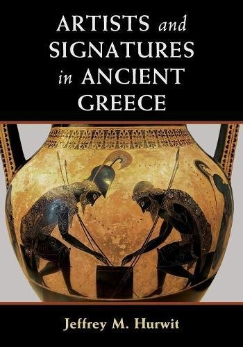 Artists and Signatures in Ancient Greece por Jeffrey M. Hurwit