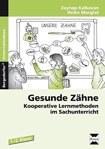 Gesunde Zähne: Kooperative Lernmethoden im Sachunterricht (1. und 2. Klasse)
