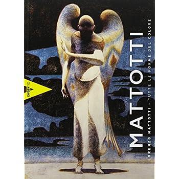 Lorenzo Mattotti. Tutte Le Forme Del Colore