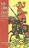 Ich - Ulrich von Liechtenstein: Dichtung und Politik im Mittelalter (Schriftenreihe der Akademie Friesach)