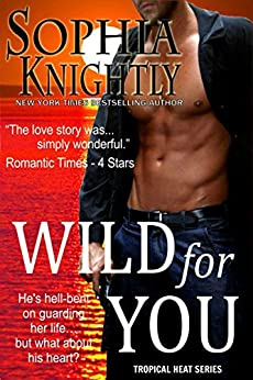 Wild for You: Alpha Male Romance | Tropical Heat Series, Book 2 (English Edition) de [Knightly, Sophia]