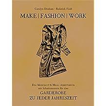Make | Fashion | Work: Das Merchant & Mills Arbeitsbuch mit Schnittmustern für eine Garderobe zu jeder Jahreszeit