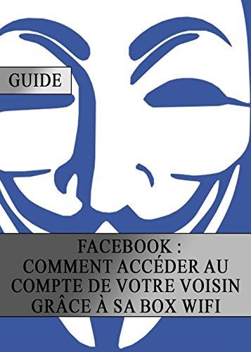 Facebook : Comment Accéder au Compte de votre Voisin grâce sa Box Wifi