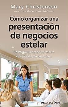Cómo organizar una presentacion de negocios estelar: Construya un negocio próspero de venta directa desde casa de [Christensen, Mary]