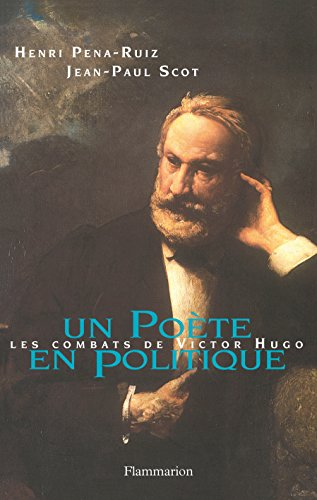 Un poète en politique. Les combats de Victor Hugo par Henri Pena-Ruiz, Jean-Paul Scot
