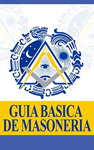 Guía Básica de Masonería: Lo básico de lo importante