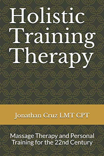 Holistic Training Therapy: Massage Therapy and Personal Training for the 22nd Century (Neurohistomusculoskeletal System, Band 1) -