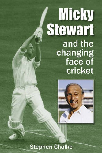 Micky Stewart and the Changing Face of Cricket por Stephen Chalke