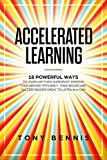 Accelerated Learning: 18 Powerful Ways to Learn Anything Superfast! Improve Your Memory Efficiency. Think Bigger and Succeed Bigger! Great to Listen in a Car! - Tony Bennis