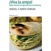 ¡Viva la arepa!: Sabor, memoria e imaginario social en Venezuela