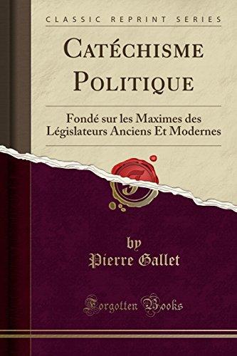 catechisme-politique-fonde-sur-les-maximes-des-legislateurs-anciens-et-modernes-classic-reprint