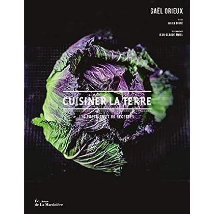Cuisiner la terre - 110 produits et 80 recettes