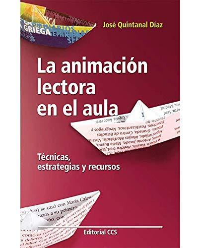 La animación lectora en el aula: Técnicas, estrategias y recursos (Educar) por José Quintanal Díaz