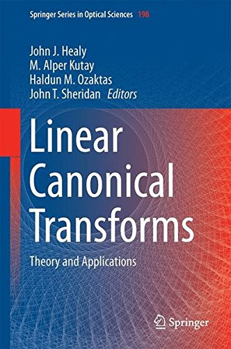 Linear Canonical Transforms: Theory and Applications (Springer Series in Optical Sciences, Band 198)