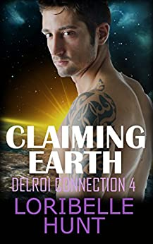 Claiming Earth (Delroi Connection Book 4) by [Hunt, Loribelle]