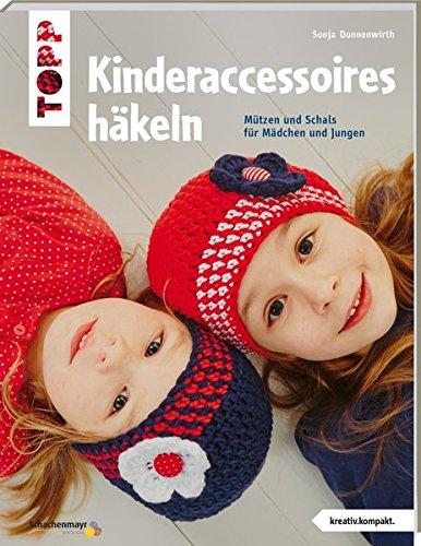 Kinderaccessoires häkeln (kreativ.kompakt.): Mützen und Schals für Mädchen und Jungen (Taschenbuch)