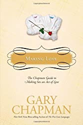 Making Love: The Chapman Guide to Making Sex an Act of Love (Marriage Saver) by Gary Chapman (2008-01-03)
