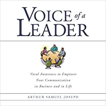 Voice of a Leader: Vocal Awareness to Empower Your Communication in Business and in Life