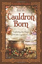 From the Cauldron Born: Exploring the Magic of Welsh Legend & Lore by Kristoffer Hughes (2012-12-08)