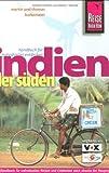 Indien - der Süden: Handbuch für individuelles Reisen und Entdecken auch abseits der Hauptreiserouten in allen Regionen Südindiens