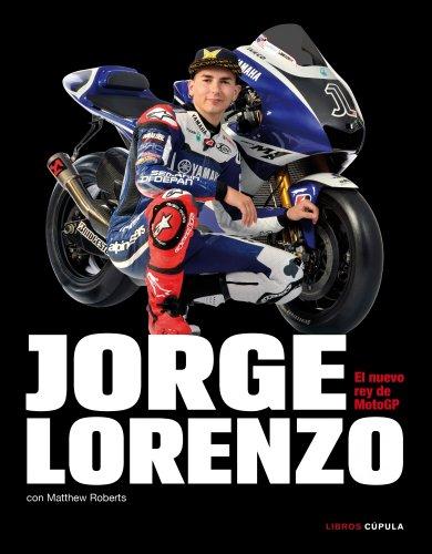 Jorge Lorenzo. El nuevo rey de MotoGP