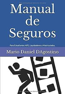 seguros: Manual de Seguros: Para Estudiantes APS, Peritos, Liquidadores, Contadores y Mat...