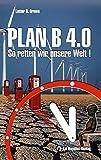 Plan B 4.0: So retten wir unsere Welt! - Lester R Brown