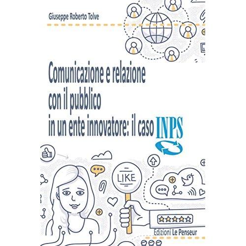 Comunicazione E Relazione Con Il Pubblico In Un Ente. Il Caso Inps