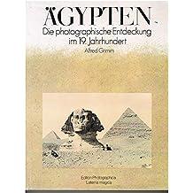Ägypten. Die photographische Entdeckung im 19. Jahrhundert