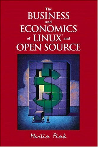 The Business and Economics of Linux and Open Source by Martin Fink (2002-09-30)