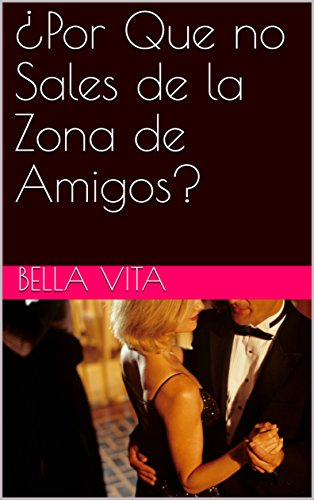 ¿Por Que no Sales de la Zona de Amigos? (English Edition) (Mesas De Sala)