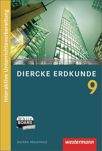 Diercke Erdkunde - Ausgabe 2009 für Realschulen in Bayern: Diercke Erdkunde interaktiv 9