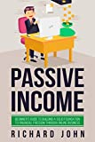 PASSIVE INCOME: BEGINNER'S GUIDE TO BUILDING A SOLID FOUNDATION TO FINANCIAL FREEDOM THROUGH ONLINE BUSINESS