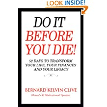 Do It Before You Die! 52 Days to Transform Your Life, Your Finances and Your Legacy (Motivational Books Book 2)