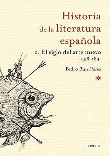 El siglo del arte nuevo 1598-1691: Historia de la literatura española 3 por Pedro Ruiz Pérez