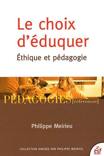 Le choix d'éduquer : Ethique et pédagogie par Philippe Meirieu