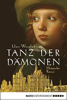 Tanz der Dämonen: Historischer Roman von [Westfehling, Uwe]