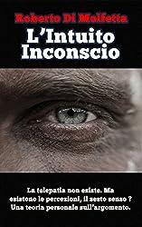 L'Intuito inconscio: Una proposta teorica per spiegare il sesto senso