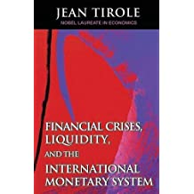 Financial Crises, Liquidity, and the International Monetary System by Jean Tirole (2015-06-23)