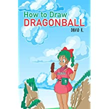How to Draw Dragonball: The Step-by-Step Dragon Ball Drawing Book (English Edition)
