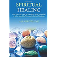 Spiritual Healing: Heal Your Body and Increase Energy with Chakra Healing, Chakra Balancing, Reiki Healing, and Guided Imagery (Open Your Third Eye Chakra, Higher Consciousness, Chakra Awakening)