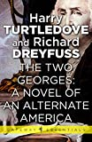 The Two Georges: A Novel of an Alternate America (English Edition)