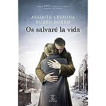 Os salvaré la vida: Premio 2017 de Novela Histórica Alfonso X El Sabio (ESPASA NARRATIVA)
