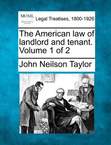 The American law of landlord and tenant. Volume 1 of 2 por John Neilson Taylor