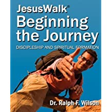 JesusWalk : Beginning the Journey: Discipleship & Spiritual Formation for New Christians, a Curriculum for Training and Mentoring Believers in Christian Doctrines, Core Values, & Spiritual Disciplines by Ralph F Wilson (2009-07-11)