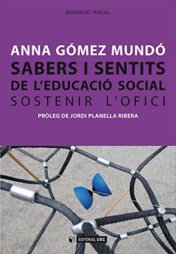 Sabers i sentits de l'educació social. Sostenir l'ofici (Manuals) (Catalan Edition)