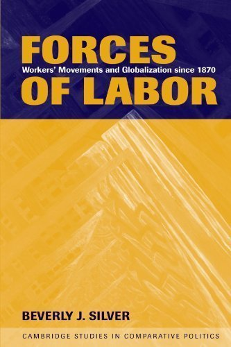 Forces of Labor: Workers' Movements and Globalization Since 1870 (Cambridge Studies in Comparative Politics) by Silver, Beverly J. [2003]