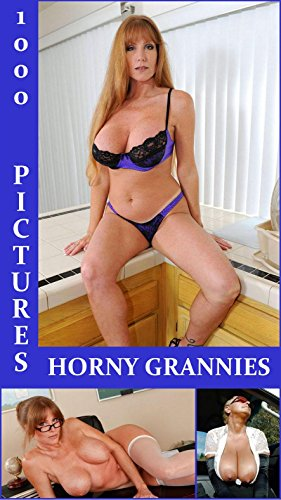 1000 SEX PICTURES OF HOT AND HORNY GRANNIES (English Edition)